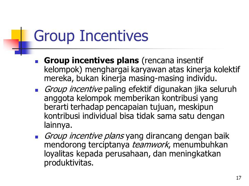 17 Group Incentives Group incentives plans (rencana insentif kelompok) menghargai karyawan atas kinerja kolektif mereka, bukan kinerja masing-masing i