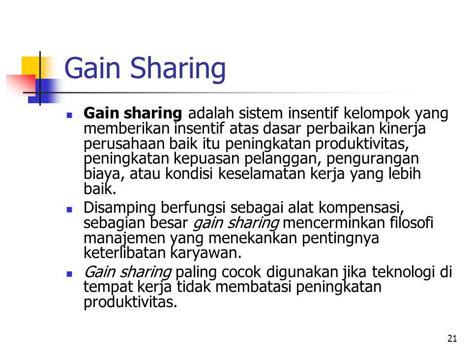 21 Gain Sharing Gain sharing adalah sistem insentif kelompok yang memberikan insentif atas dasar perbaikan kinerja perusahaan baik itu peningkatan pro