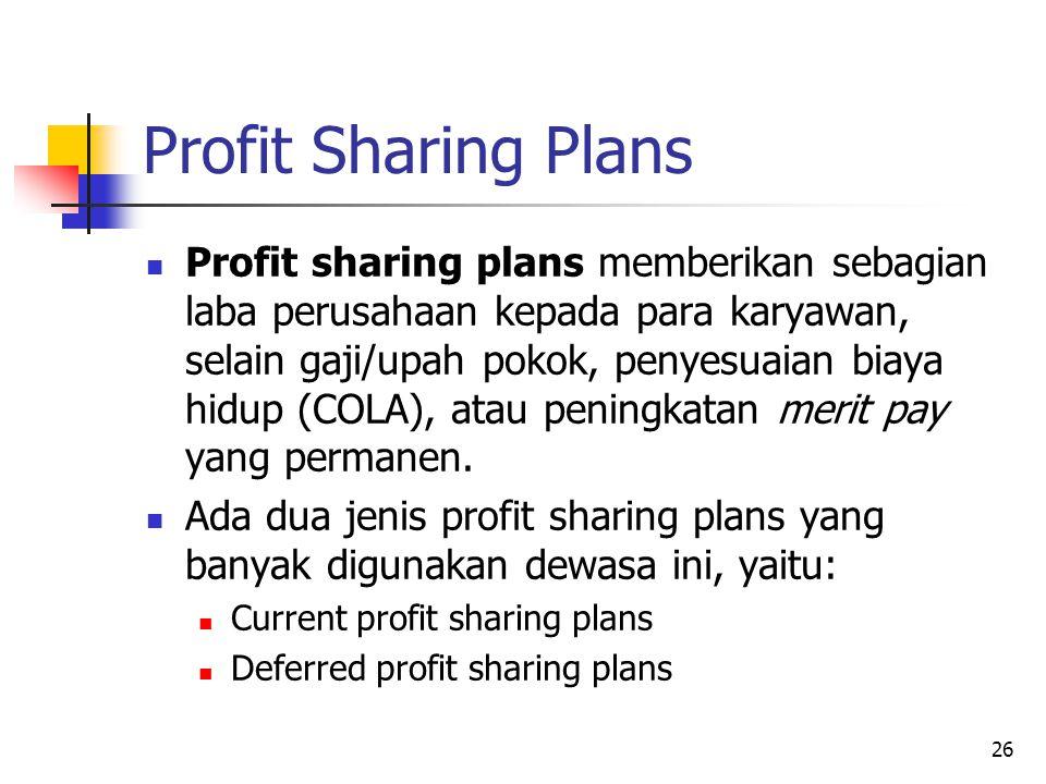 26 Profit Sharing Plans Profit sharing plans memberikan sebagian laba perusahaan kepada para karyawan, selain gaji/upah pokok, penyesuaian biaya hidup