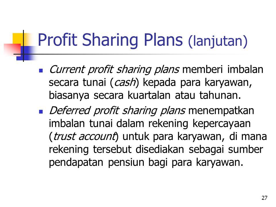 27 Profit Sharing Plans (lanjutan) Current profit sharing plans memberi imbalan secara tunai (cash) kepada para karyawan, biasanya secara kuartalan at