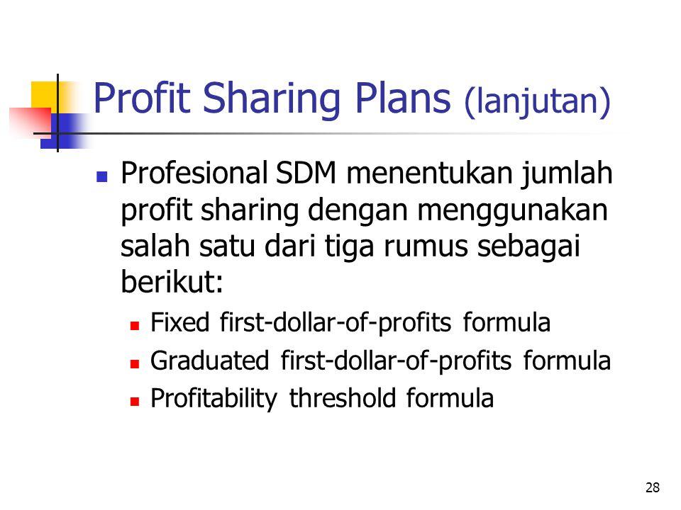 28 Profit Sharing Plans (lanjutan) Profesional SDM menentukan jumlah profit sharing dengan menggunakan salah satu dari tiga rumus sebagai berikut: Fix