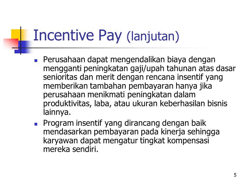 6 Incentive Pay (lanjutan) Rencana pembayaran insentif dapat diklasifikasikan menjadi tiga kategori sebagai berikut: Individual incentive plans Group incentive plans Companywide plans