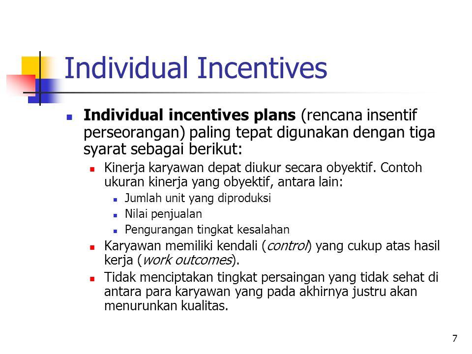 8 Individual Incentives (lanjutan) Individual incentives plans menghargai karyawan karyawan karena memenuhi standar kinerja yang terkait dengan jabatannya seperti kualitas, produktivitas, kepuasan pelanggan, keselamatan, atau kehadiran.