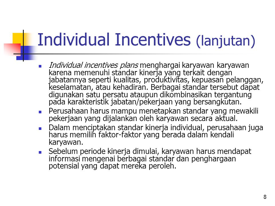 9 Tipe-tipe Individual Incentives Plan Piecework Plans Management Incentive Plans Behavior Encouragement Plans Referral Plans