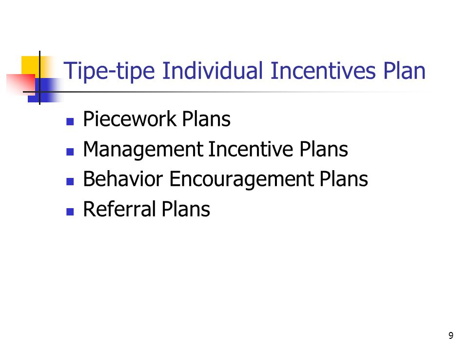 9 Tipe-tipe Individual Incentives Plan Piecework Plans Management Incentive Plans Behavior Encouragement Plans Referral Plans