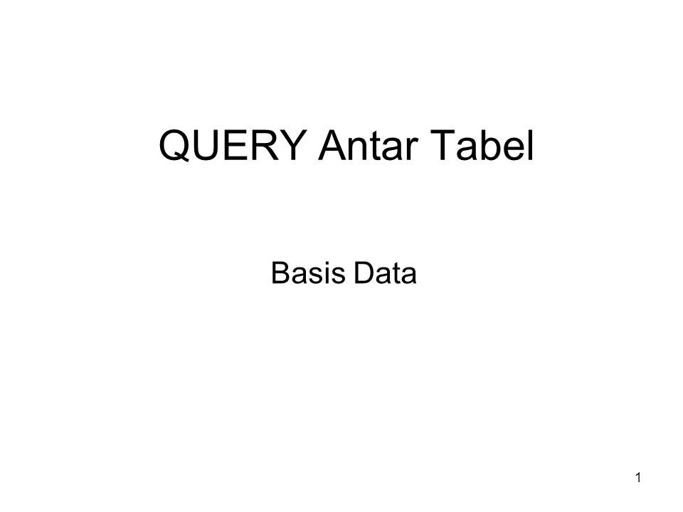 1 QUERY Antar Tabel Basis Data