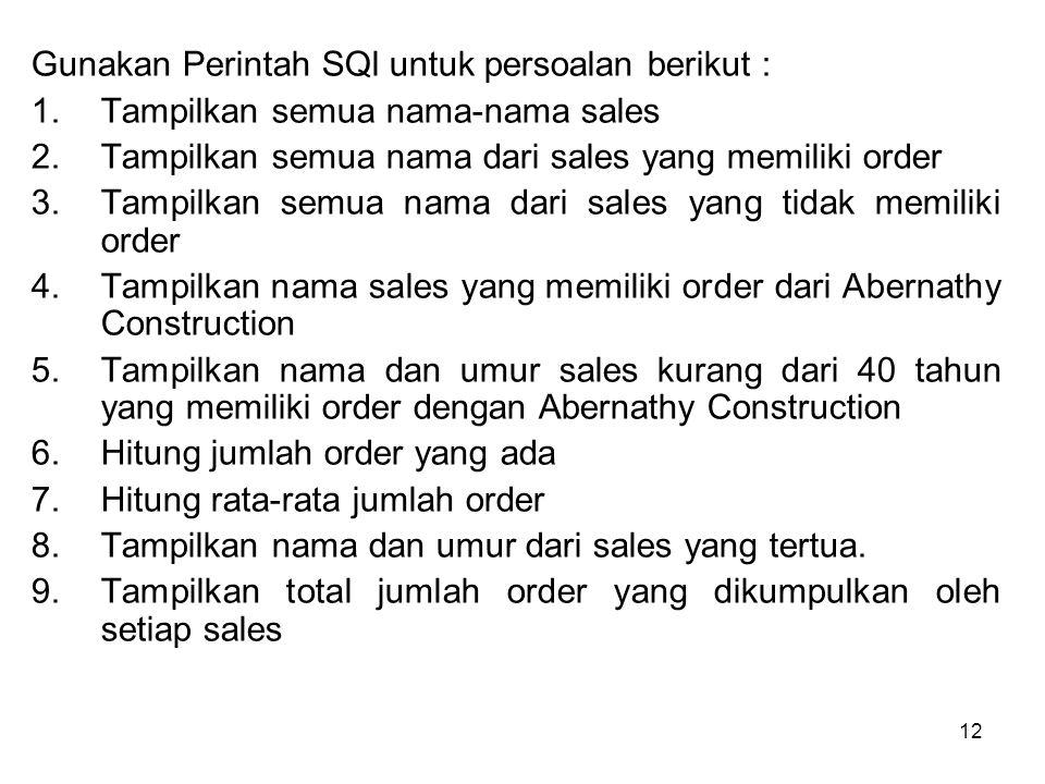 12 Gunakan Perintah SQl untuk persoalan berikut : 1.Tampilkan semua nama-nama sales 2.Tampilkan semua nama dari sales yang memiliki order 3.Tampilkan