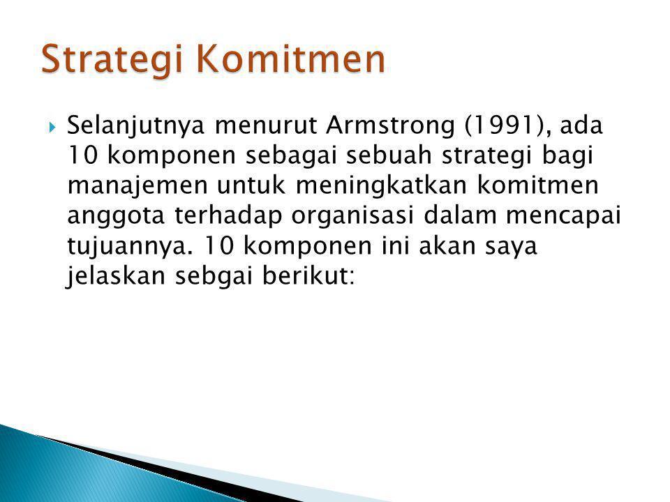  Selanjutnya menurut Armstrong (1991), ada 10 komponen sebagai sebuah strategi bagi manajemen untuk meningkatkan komitmen anggota terhadap organisasi