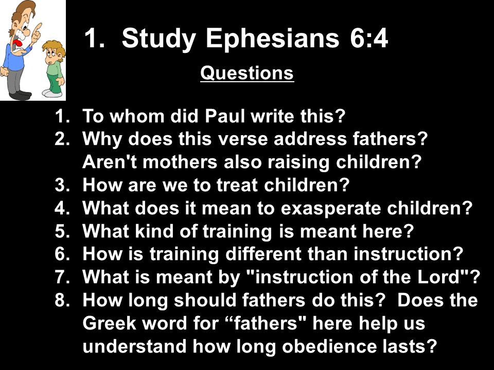 1.Study Ephesians 6:4 Questions 1.To whom did Paul write this.
