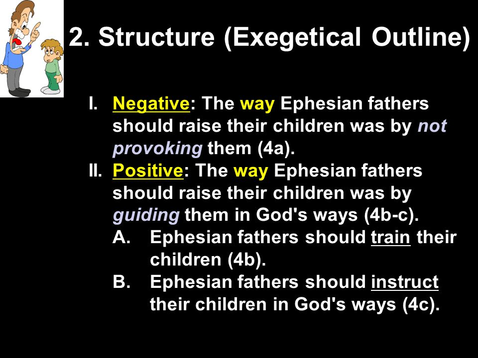 1. Study Ephesians 6:4 Questions 1.To whom did Paul write this? 2.Why does this verse address fathers? Aren't mothers also raising children? 3.How are