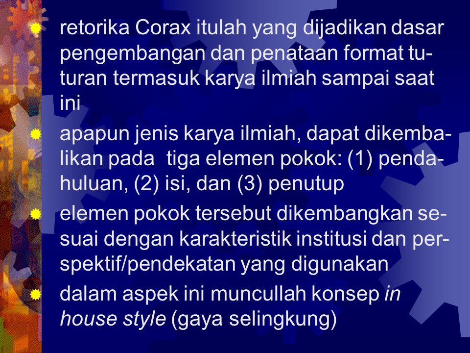  retorika Corax itulah yang dijadikan dasar pengembangan dan penataan format tu- turan termasuk karya ilmiah sampai saat ini  apapun jenis karya ilm
