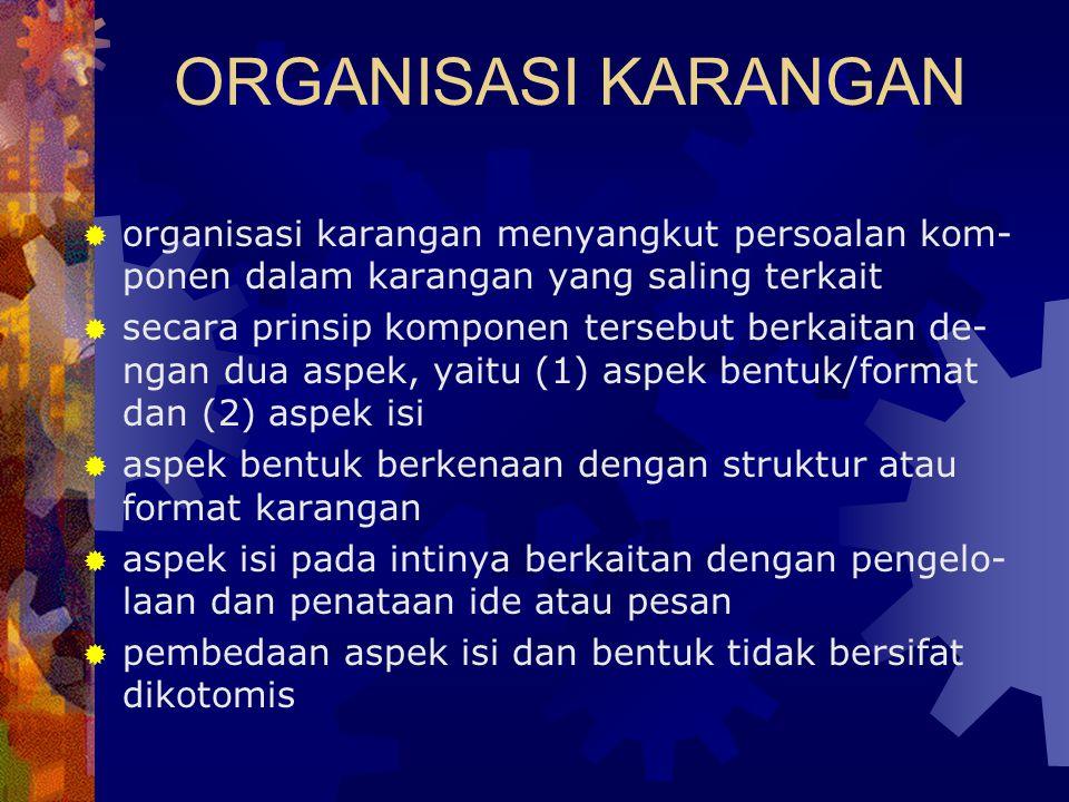 ORGANISASI KARANGAN  organisasi karangan menyangkut persoalan kom- ponen dalam karangan yang saling terkait  secara prinsip komponen tersebut berkai