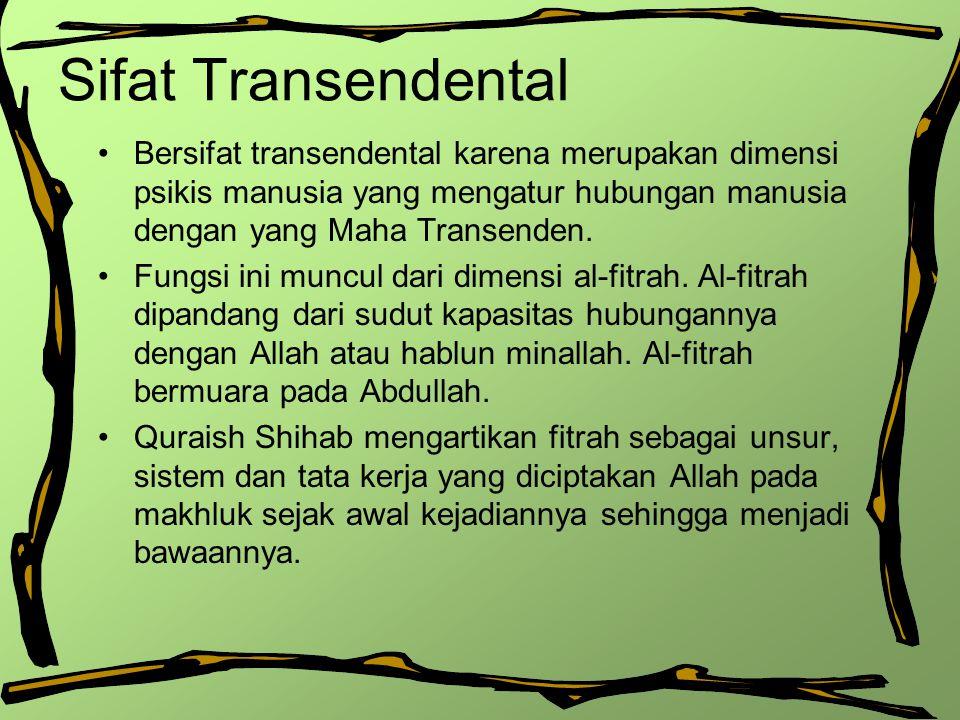 Sifat Transendental Bersifat transendental karena merupakan dimensi psikis manusia yang mengatur hubungan manusia dengan yang Maha Transenden. Fungsi