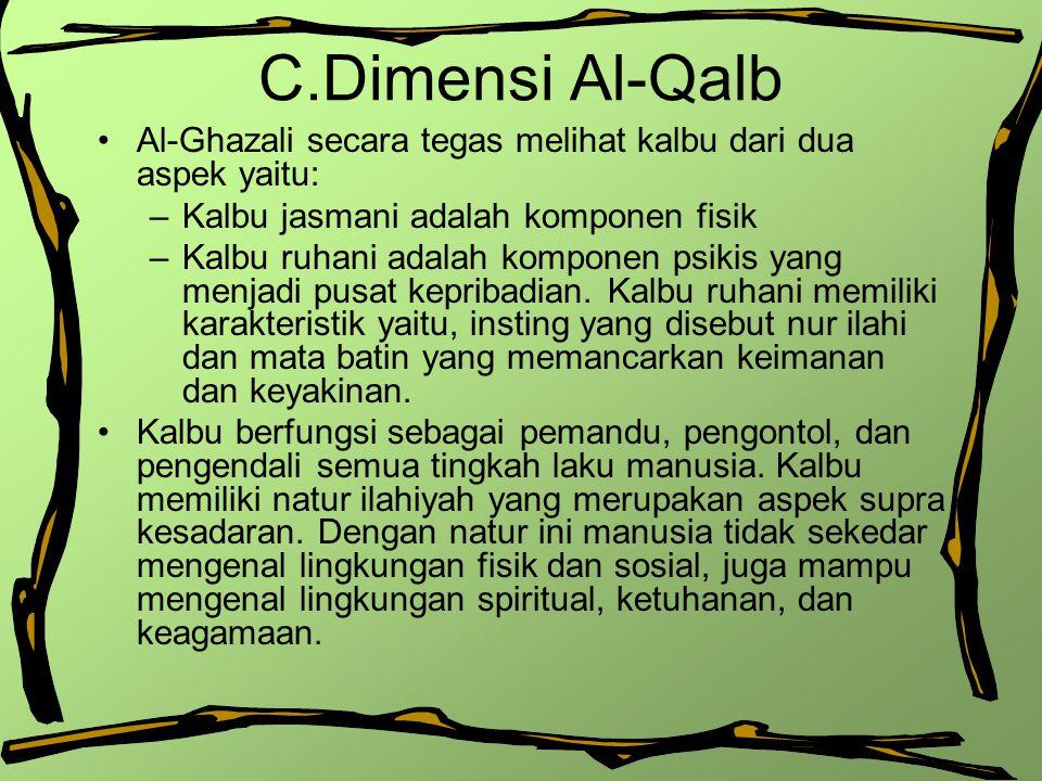 C.Dimensi Al-Qalb Al-Ghazali secara tegas melihat kalbu dari dua aspek yaitu: –Kalbu jasmani adalah komponen fisik –Kalbu ruhani adalah komponen psiki