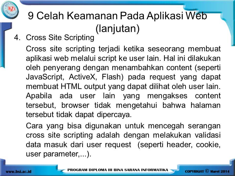 9 Celah Keamanan Pada Aplikasi Web (lanjutan) 4.Cross Site Scripting Cross site scripting terjadi ketika seseorang membuat aplikasi web melalui script