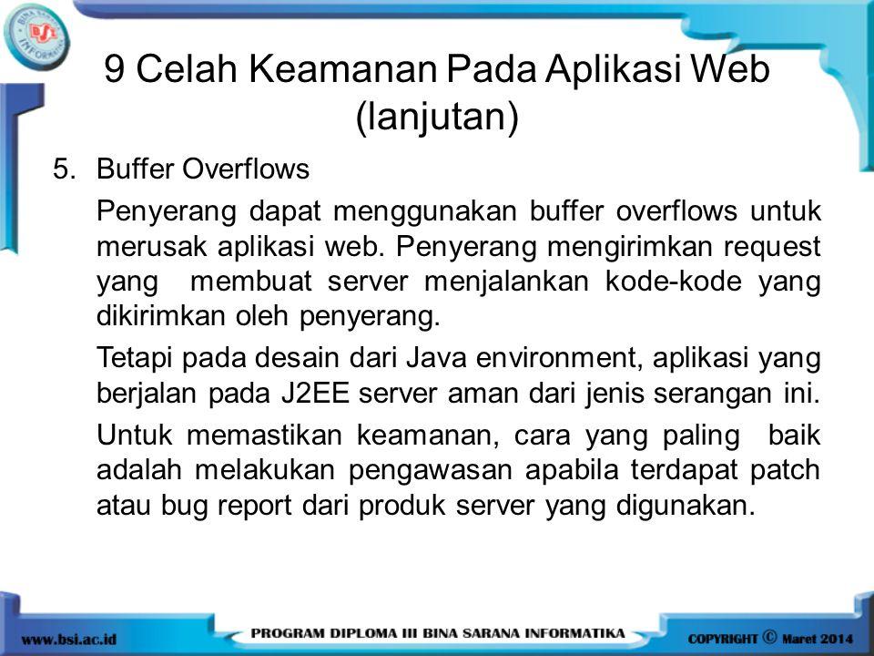 9 Celah Keamanan Pada Aplikasi Web (lanjutan) 5.Buffer Overflows Penyerang dapat menggunakan buffer overflows untuk merusak aplikasi web. Penyerang me