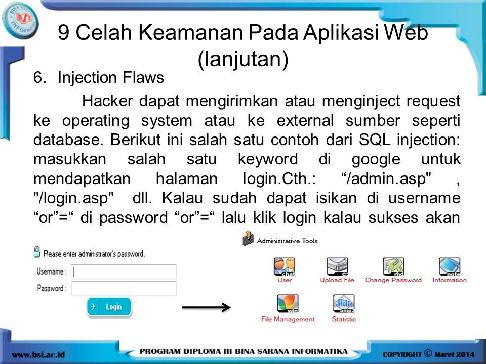 9 Celah Keamanan Pada Aplikasi Web (lanjutan) 6.Injection Flaws Hacker dapat mengirimkan atau menginject request ke operating system atau ke external