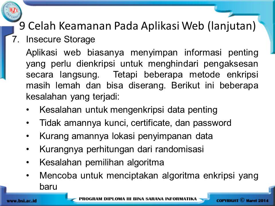 9 Celah Keamanan Pada Aplikasi Web (lanjutan) 7.Insecure Storage Aplikasi web biasanya menyimpan informasi penting yang perlu dienkripsi untuk menghin
