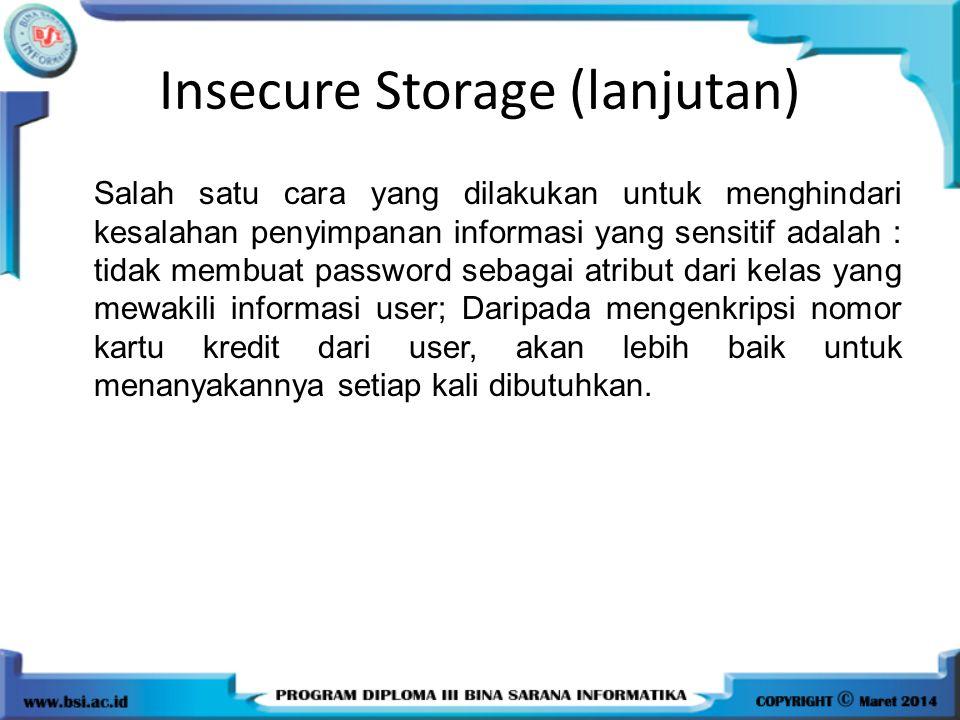 Insecure Storage (lanjutan) Salah satu cara yang dilakukan untuk menghindari kesalahan penyimpanan informasi yang sensitif adalah : tidak membuat pass