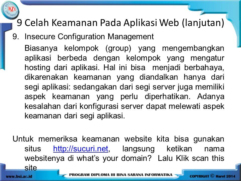 9 Celah Keamanan Pada Aplikasi Web (lanjutan) 9.Insecure Configuration Management Biasanya kelompok (group) yang mengembangkan aplikasi berbeda dengan