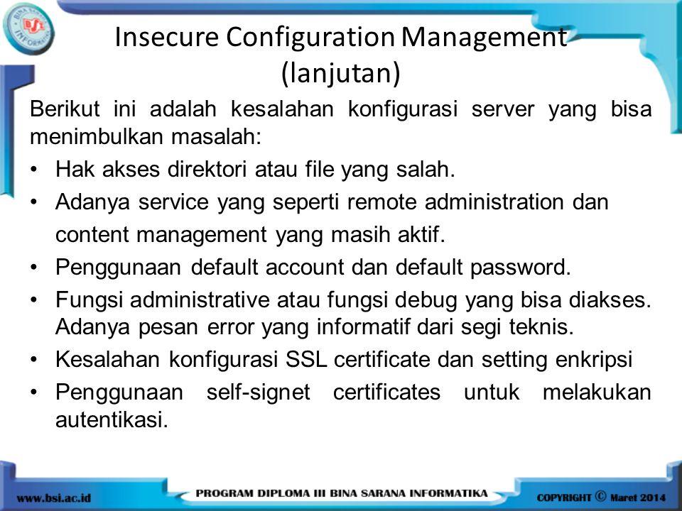 Insecure Configuration Management (lanjutan) Berikut ini adalah kesalahan konfigurasi server yang bisa menimbulkan masalah: Hak akses direktori atau f