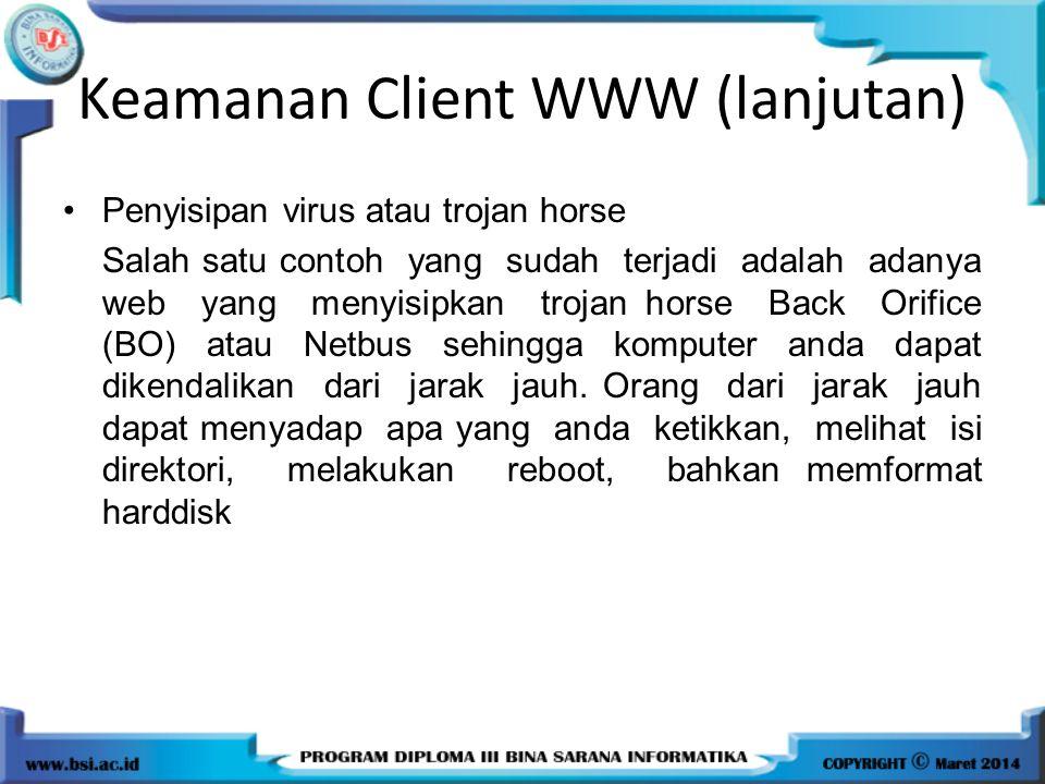 Keamanan Client WWW (lanjutan) Penyisipan virus atau trojan horse Salah satu contoh yang sudah terjadi adalah adanya web yang menyisipkan trojan horse