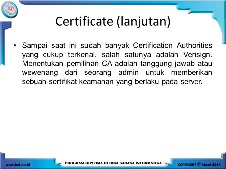 Certificate (lanjutan) Sampai saat ini sudah banyak Certification Authorities yang cukup terkenal, salah satunya adalah Verisign. Menentukan pemilihan