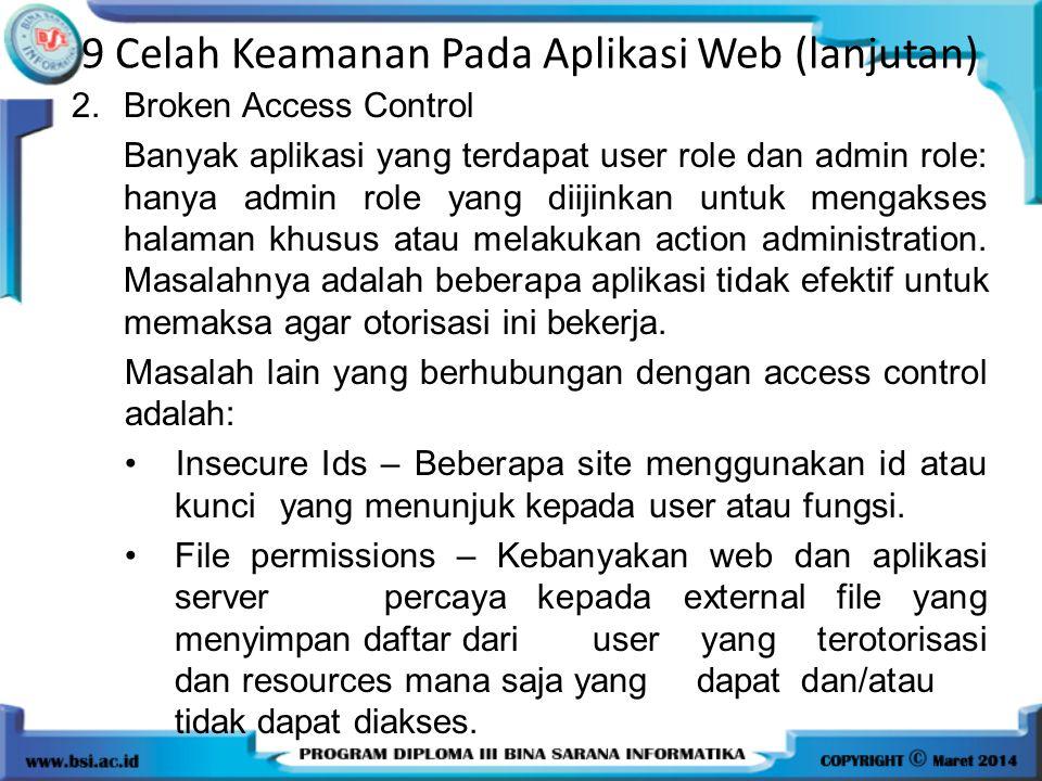 9 Celah Keamanan Pada Aplikasi Web (lanjutan) 2.Broken Access Control Banyak aplikasi yang terdapat user role dan admin role: hanya admin role yang di