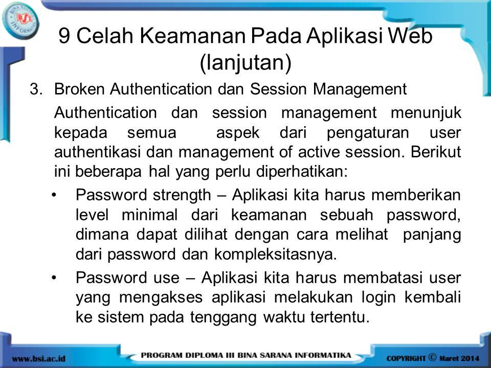Broken Authentication dan Session Management (lanjutan) Password storage – password tidak boleh disimpan di dalam aplikasi.