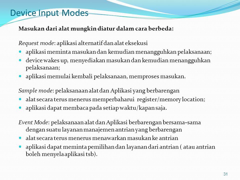 Device Input Modes Masukan dari alat mungkin diatur dalam cara berbeda: Request mode: aplikasi alternatif dan alat eksekusi aplikasi meminta masukan d