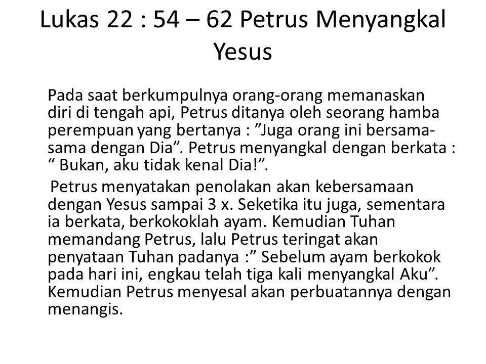 Lukas 22 : 54 – 62 Petrus Menyangkal Yesus Siapa yang bertanya pada Petrus saat di rumah Imam Besar.