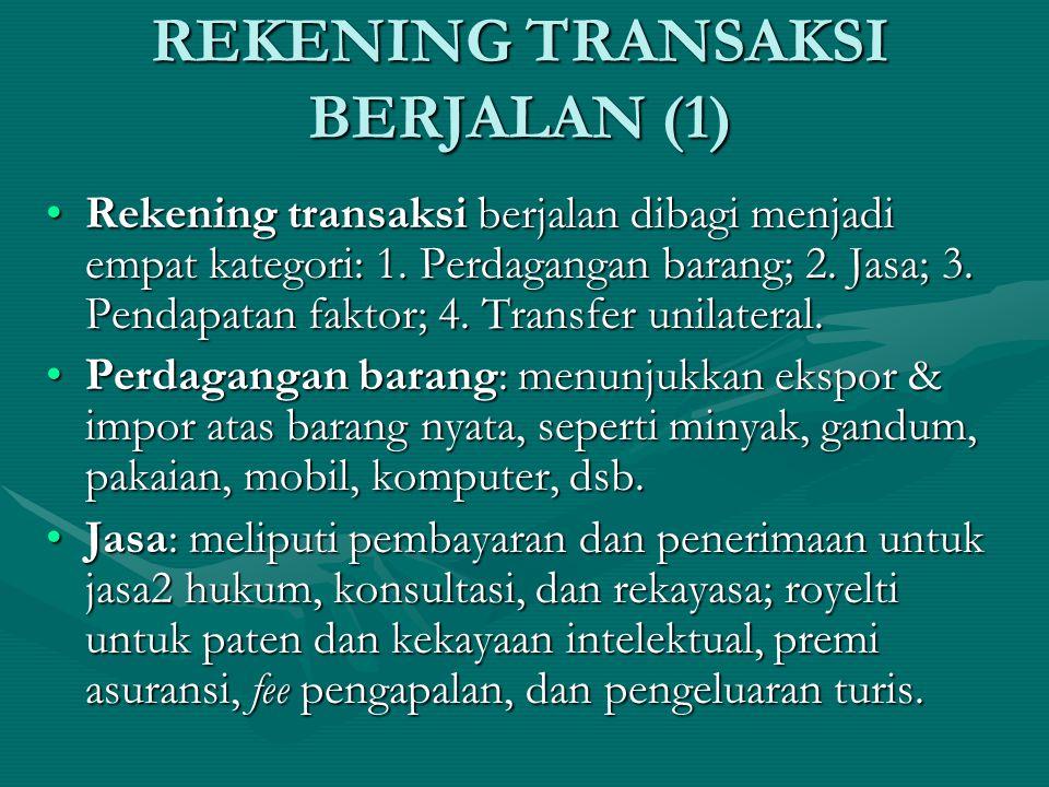 REKENING TRANSAKSI BERJALAN (1) Rekening transaksi berjalan dibagi menjadi empat kategori: 1.