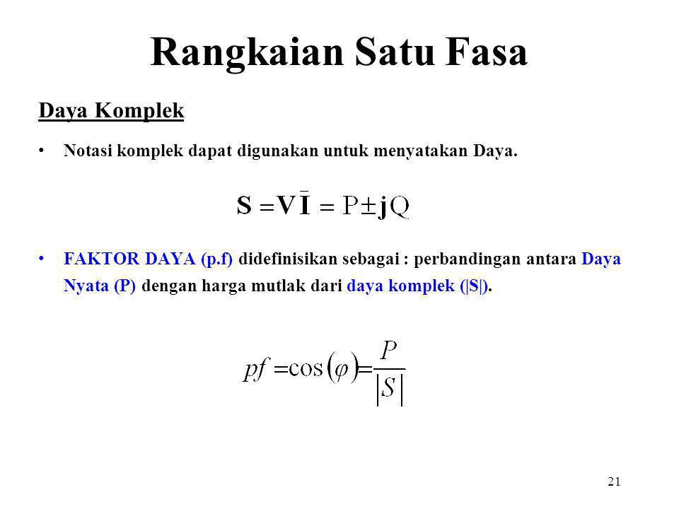 21 Daya Komplek Notasi komplek dapat digunakan untuk menyatakan Daya. FAKTOR DAYA (p.f) didefinisikan sebagai : perbandingan antara Daya Nyata (P) den