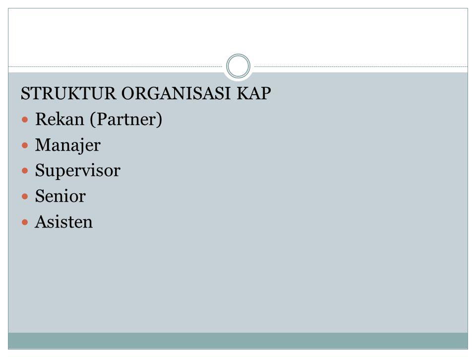 STRUKTUR ORGANISASI KAP Rekan (Partner) Manajer Supervisor Senior Asisten