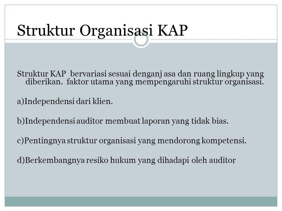 Struktur Organisasi KAP Struktur KAP bervariasi sesuai denganj asa dan ruang lingkup yang diberikan.