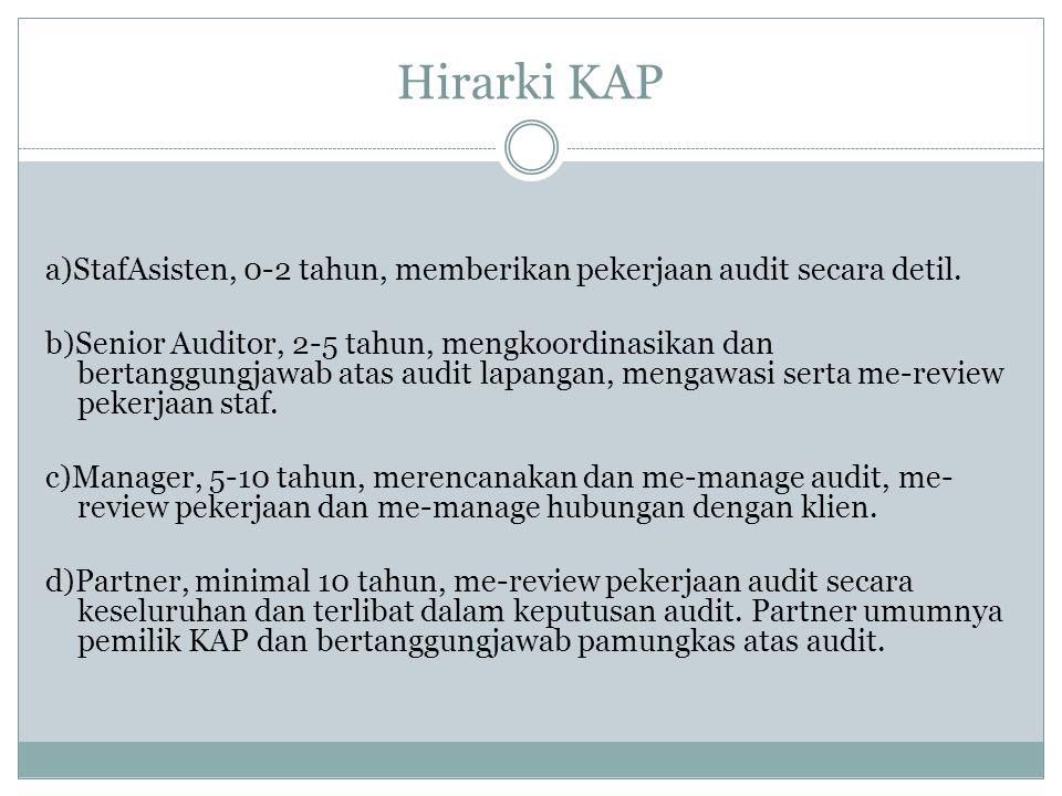 Hirarki KAP a)StafAsisten, 0-2 tahun, memberikan pekerjaan audit secara detil.