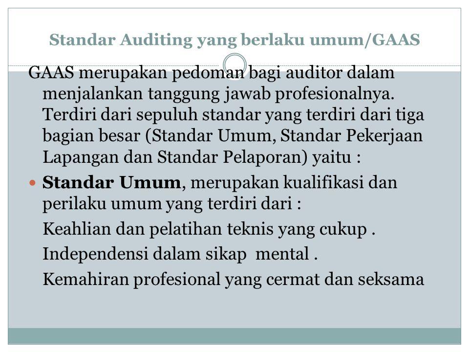 Standar Auditing yang berlaku umum/GAAS GAAS merupakan pedoman bagi auditor dalam menjalankan tanggung jawab profesionalnya.