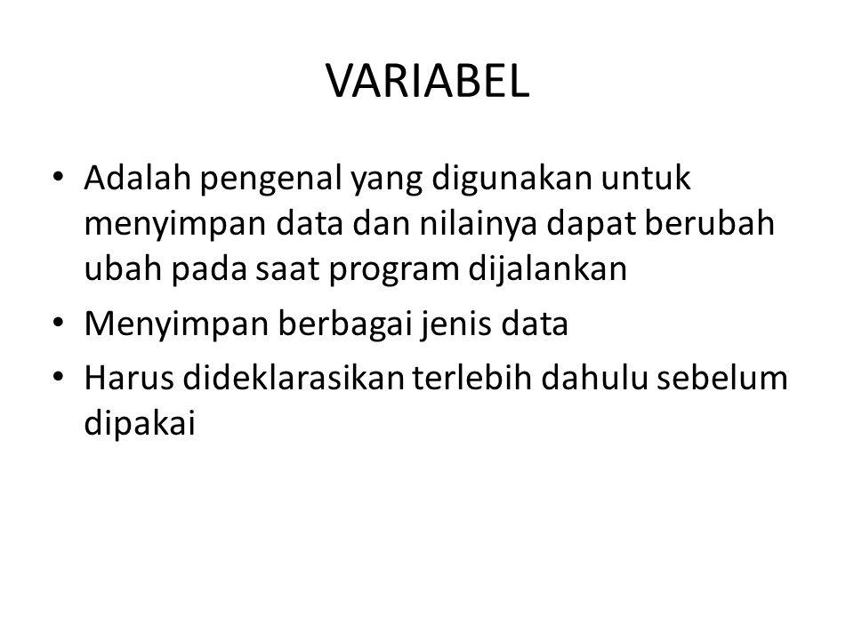 VARIABEL Adalah pengenal yang digunakan untuk menyimpan data dan nilainya dapat berubah ubah pada saat program dijalankan Menyimpan berbagai jenis data Harus dideklarasikan terlebih dahulu sebelum dipakai