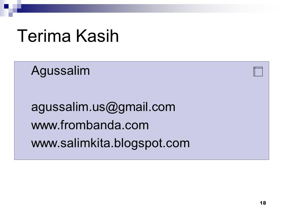 18 Terima Kasih Agussalim agussalim.us@gmail.com www.frombanda.com www.salimkita.blogspot.com