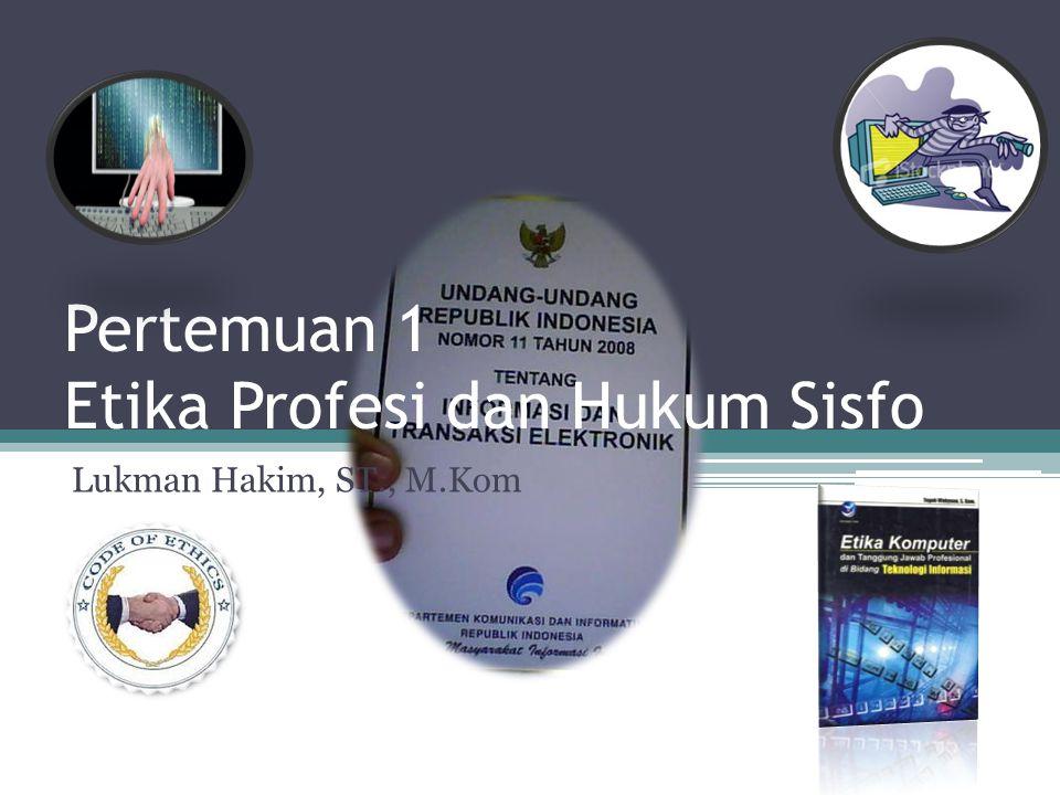 Pertemuan 1 Etika Profesi dan Hukum Sisfo Lukman Hakim, ST., M.Kom