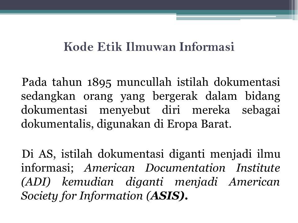 Kode Etik Ilmuwan Informasi Pada tahun 1895 muncullah istilah dokumentasi sedangkan orang yang bergerak dalam bidang dokumentasi menyebut diri mereka sebagai dokumentalis, digunakan di Eropa Barat.