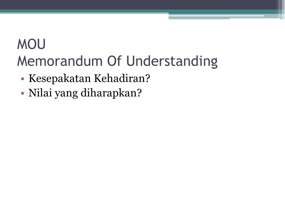 MOU Memorandum Of Understanding Kesepakatan Kehadiran? Nilai yang diharapkan?
