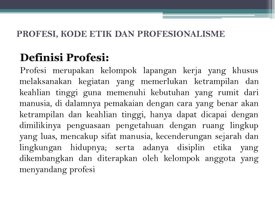 Tiga (3) Ciri Utama Profesi 1)Sebuah profesi mensyaratkan pelatihan ekstensif sebelum memasuki sebuah profesi; 2)Pelatihan tersebut meliputi komponen intelektual yang signifikan; 3)Tenaga yang terlatih mampu memberikan jasa yang penting kepada masyarakat.