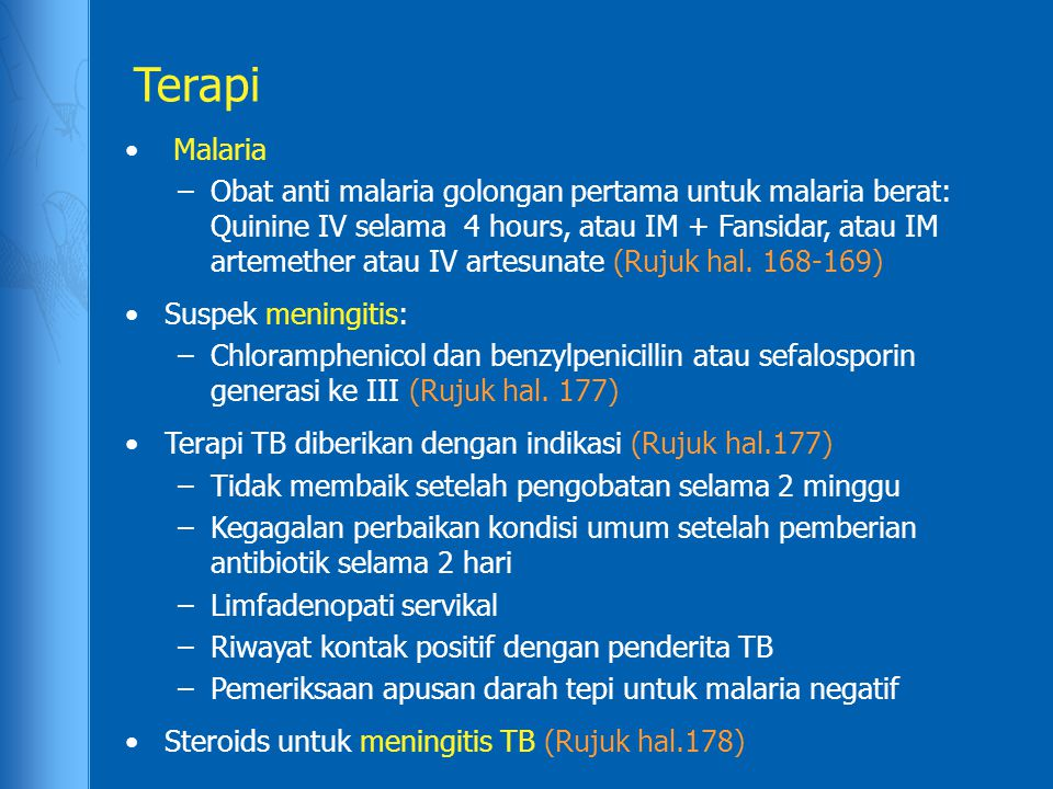 Terapi Malaria –Obat anti malaria golongan pertama untuk malaria berat: Quinine IV selama 4 hours, atau IM + Fansidar, atau IM artemether atau IV artesunate (Rujuk hal.