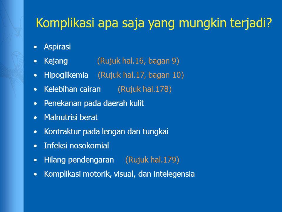 Komplikasi apa saja yang mungkin terjadi? Aspirasi Kejang (Rujuk hal.16, bagan 9) Hipoglikemia (Rujuk hal.17, bagan 10) Kelebihan cairan (Rujuk hal.17