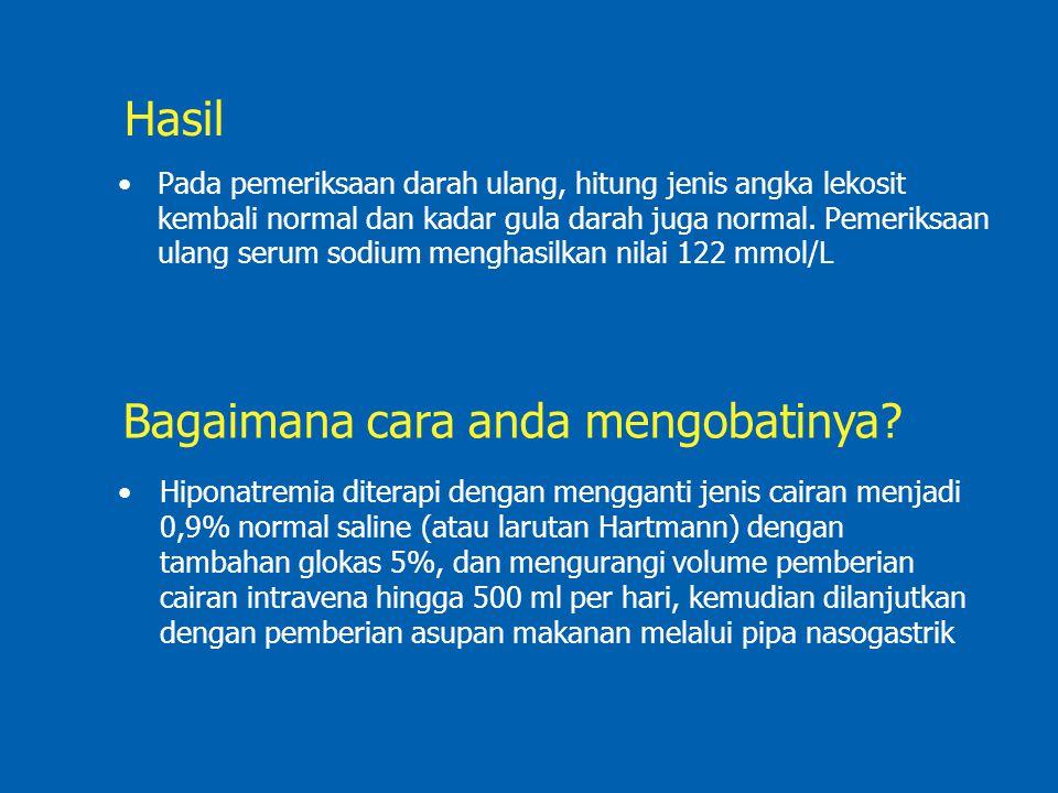 Hasil Pada pemeriksaan darah ulang, hitung jenis angka lekosit kembali normal dan kadar gula darah juga normal. Pemeriksaan ulang serum sodium menghas