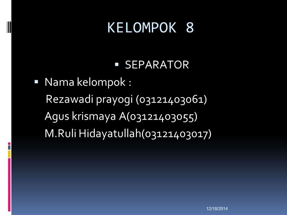 12/18/2014 KELOMPOK 8  SEPARATOR  Nama kelompok : Rezawadi prayogi (03121403061) Agus krismaya A(03121403055) M.Ruli Hidayatullah(03121403017)