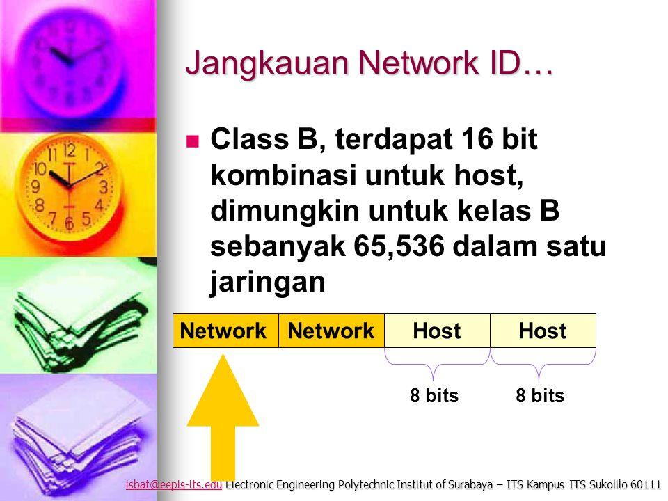 isbat@eepis-its.eduisbat@eepis-its.edu Electronic Engineering Polytechnic Institut of Surabaya – ITS Kampus ITS Sukolilo 60111 isbat@eepis-its.edu Jangkauan Network ID… Class B, terdapat 16 bit kombinasi untuk host, dimungkin untuk kelas B sebanyak 65,536 dalam satu jaringan Network Host 8 bits