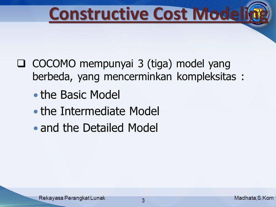 Madhata,S.KomRekayasa Perangkat Lunak 3  COCOMO mempunyai 3 (tiga) model yang berbeda, yang mencerminkan kompleksitas : the Basic Model the Intermediate Model and the Detailed Model Constructive Cost Modeling