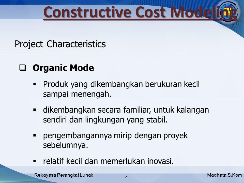 Madhata,S.KomRekayasa Perangkat Lunak 4 Project Characteristics  Organic Mode  Produk yang dikembangkan berukuran kecil sampai menengah.